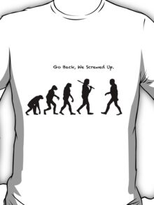 Go Back, We Screwed Up T-Shirt