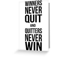 Winners never quit, quitters never win Greeting Card