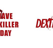 Have a Killer Day/ Dexter by ArabicTshirts