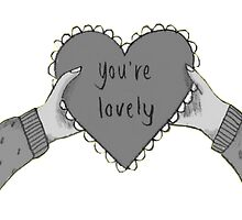 You're lovely ♥ by toxicirwin
