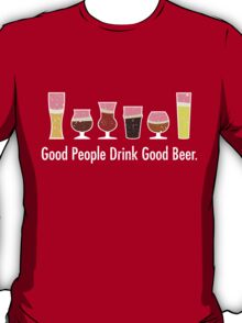 Good People Drink Good Beer T-Shirt