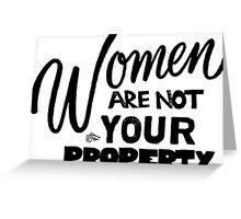 Women are NOT your Property by Tai's Tees Greeting Card
