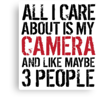 Funny 'All I care about is my camera and like maybe 3 people' T-shirt Canvas Print