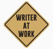 Writer at Work Working Caution Sign by TheShirtYurt