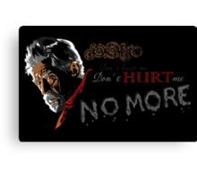 Don't Hurt me, no more. Canvas Print