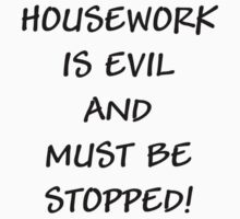 Housework Is Evil... by Ruth Palmer