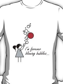 I'm Forever Blowing Bubbles T-Shirt