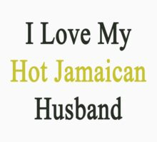 I Love My Hot Jamaican Husband  by supernova23