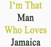 I'm That Man Who Loves Jamaica  by supernova23