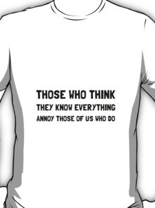 Know Everything Annoy T-Shirt
