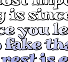 The most important thing is sincerity. Once you learn to fake that, the rest is easy. Sticker