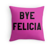 Bye Felicia- Black Text Throw Pillow