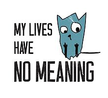 Funny cat words - My lives have no meaning by byzmo