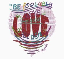 Be FooLiShLy In LOvE... by TeaseTees