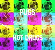 PUGS NOT DRUGS by SeedyRom