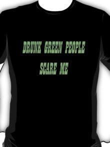 Drunk Green People Scare Me (Black Shirt) T-Shirt
