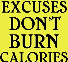 EXCUSES DON'T BURN CALORIES by Divertions