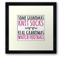 Limited Edition 'Some Grandmas Knit Socks. Real Grandmas watch Football' T-Shirt and Accessories Framed Print