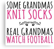 Limited Edition 'Some Grandmas Knit Socks. Real Grandmas watch Football' T-Shirt and Accessories Canvas Print