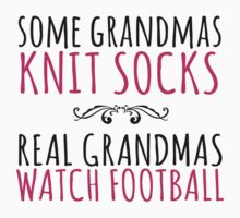 Limited Edition 'Some Grandmas Knit Socks. Real Grandmas watch Football' T-Shirt and Accessories by Albany Retro