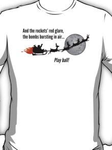 And the Rockets' Red Glare... Play Ball! T-Shirt