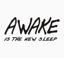 Awake is the new sleep! by Sarah Moore
