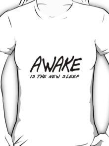 Awake is the new sleep! T-Shirt