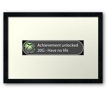 Achievement Unlocked - 20G Have no life Framed Print