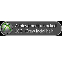 Achievement Unlocked - 20G Grew facial hair Photographic Print