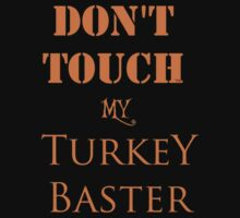 DON'T TOUCH MY Turkey Baster THANKSGIVING T-Shirt