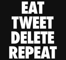 EAT TWEET DELETE REPEAT by KIAF