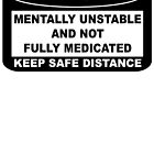 MENTALLY UNSTABLE AND NOT FULLY MEDICATED by MacRudd