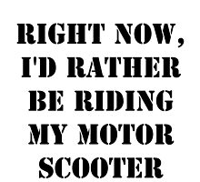Right Now, I'd Rather Be Riding My Motor Scooter - Black Text by cmmei