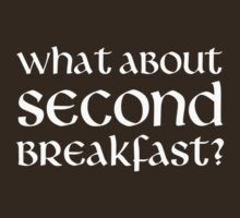 What About Second Breakfast by TheShirtYurt
