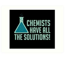 Chemists Have All The Solutions Art Print