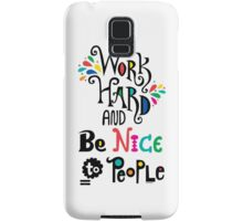 Work Hard & Be Nice To People  Samsung Galaxy Case/Skin