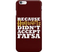 Because Hogwarts didn't accept FAFSA - white iPhone Case/Skin