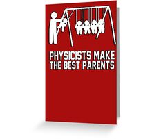 Physicists makes the best parents Greeting Card