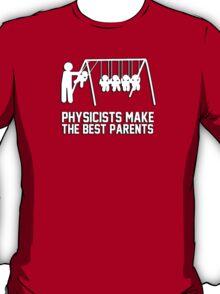 Physicists makes the best parents T-Shirt