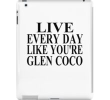 Live Every Day Like You're Glen Coco iPad Case/Skin
