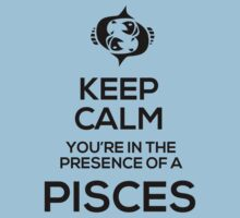 Keep Calm, You're in the Presence of a Pisces by GalaxyTees