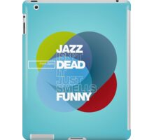 Jazz isn't dead, it just smells funny - Frank Zappa iPad Case/Skin