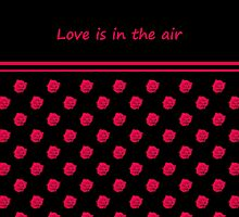 Rose Radtko - Love is in the air (II) by Evelyn Laeschke