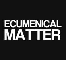 That Would Be An Ecumenical Matter by PaulRoberts