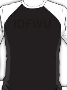 IDFWU T-Shirt