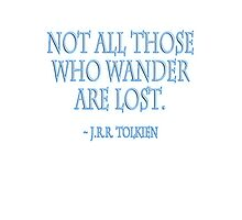 J.R.R, Tolkien, Not all those who wander are lost. WHITE Photographic Print
