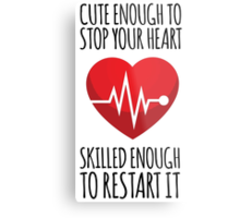 Awesome 'Cute Enough to Stop Your Heart, Skilled Enough to Restart It' T-Shirt and Accessories Metal Print