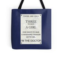 3 Words...I'm The Doctor Tote Bag
