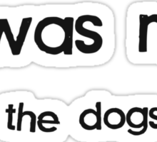 It Was Me, I Let the Dogs Out Sticker