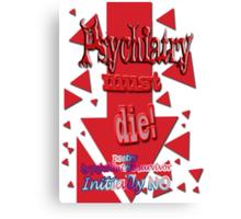Psychiatry must die Canvas Print